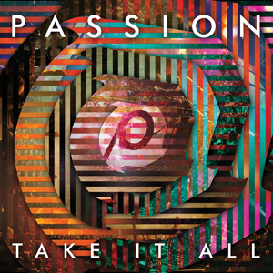 GIVEAWAY!!! – Passion: Take It All (Deluxe Edition / Live)