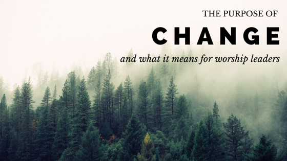 THE PURPOSE OF CHANGE AND WHAT IT MEANS