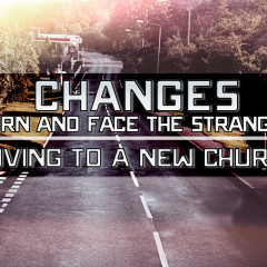 Ch-ch-ch-ch-Changes, Turn and Face the Strange: Moving to a New Church