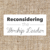 Reconsidering the Worship Leader, Part 5: Jesus: The Worship Leader of Culture