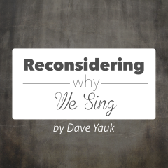 Reconsidering Why We Sing, Part 5: Target Practice