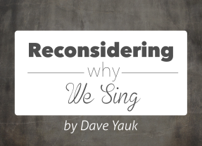 Reconsidering Why We Sing, Part 3: Text Is Important