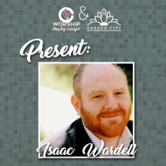 Worship Ministry Catalyst Podcast, Episode 0171, Interview with Isaac Wardell