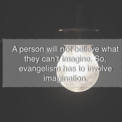 Why Imagination is Key in Evangelism