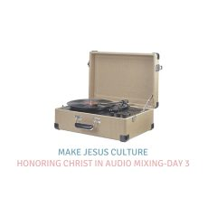 Honoring Christ In Audio Mixing-Day 3