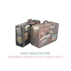 Honoring Christ In Our Liturgy-Day 3