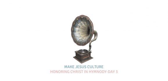 Honoring Christ In Hymnody-Day 3