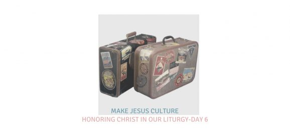 Honoring Christ In Our Liturgy-Day 6
