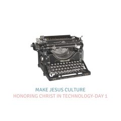 Honoring Christ In Technology-Day 1