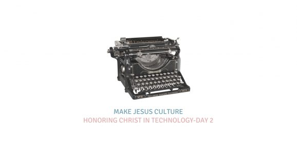 Honoring Christ In Technology-Day 2