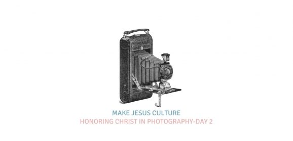 Honoring Christ In Photography-Day 2
