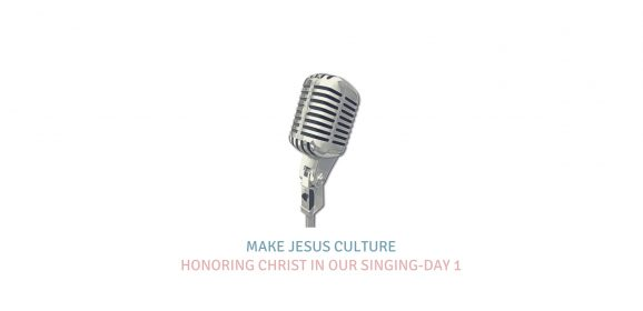 Honoring Christ In Our Singing-Day 1