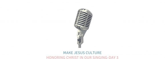 Honoring Christ In Our Singing-Day 3