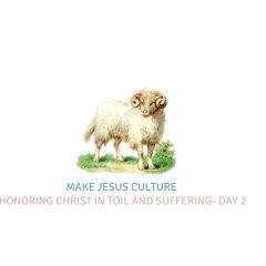 Honoring Christ In Toil And Suffering- Day 2