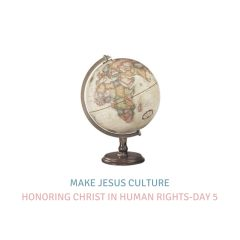 Honoring Christ In Human Rights-Day 5