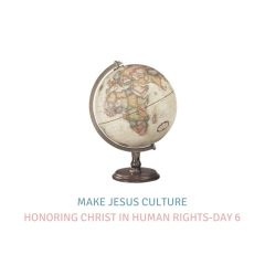 Honoring Christ In Human Rights-Day 6