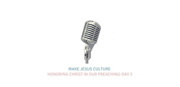 Honoring Christ In Our Preaching-Day 3