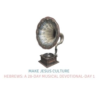 Hebrews: A 28-Day Musical Devotional-Day 1