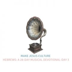 Hebrews: A 28-Day Musical Devotional-Day 3