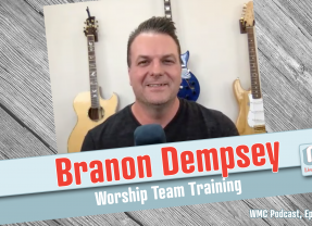 WMC, 224: Branon Dempsey of Worship Team Training