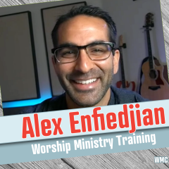 Building Healthy Worship Teams Post Covid, Alex Enfiedjian, Worship Ministry Training (WMC-226)