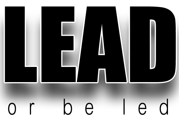 Lead Now, or be led