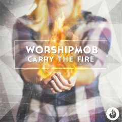 WorshipMob, Carry The Fire – Review