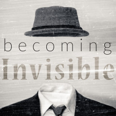 Preparing For Easter: Becoming Invisible