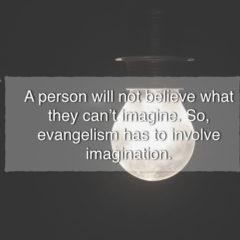 Why Imagination is Key in Evangelism