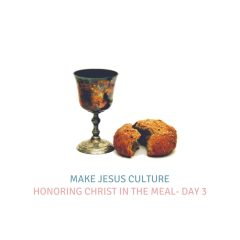 Honoring Christ in The Meal- Day 3