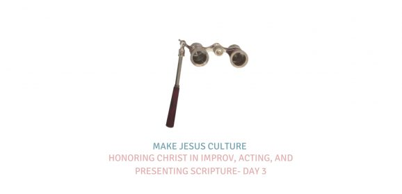Honoring Christ In Improv, Acting, And Presenting Scripture-Day 3