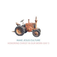 Honoring Christ In Our Work-Day 3