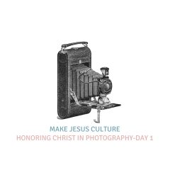 Honoring Christ In Photography-Day 1