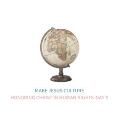Honoring Christ In Human Rights-Day 3