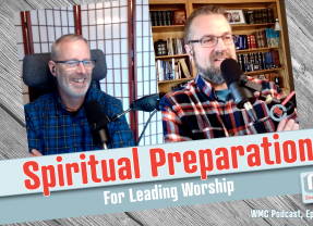 Worship Ministry Catalyst Podcast 227: Spiritual Preparation For Leading Worship, Taize, Promises & The Blessing
